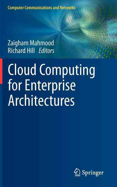 Cloud Computing for Enterprise Architectures By Mahmood, Zaigham (EDT)/ Hill, Richard (EDT)