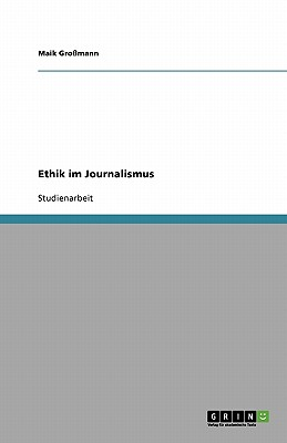 Grin Verlag Ethik Im Journalismus by Gro Mann, Maik/ Grossmann, Maik [Paperback] at Sears.com